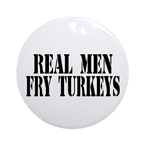 CafePress Real Men Fry Turkeys Ornament Round Round Holiday Christmas Ornament